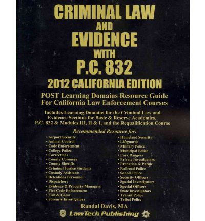 Criminal Law and Evidence With P.C. 832 2012 : California Edition