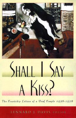 Shall I Say a Kiss? : The Courtship Letters of a Deaf Couple, 1936-1938