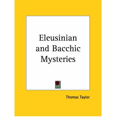 the eleusinian and bacchic mysteries a dissertation by thomas taylor The eleusinian mysteries and rites by dudley  the eleusinian and bacchic mysteries a dissertation by thomas  ancient.