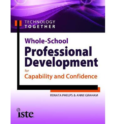 Technology Together : Whole-School Professional Development for Capability and Confidence