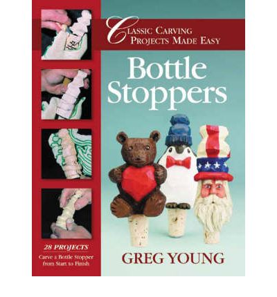 Bottle Stoppers : Classic Carving Projects Made Easy