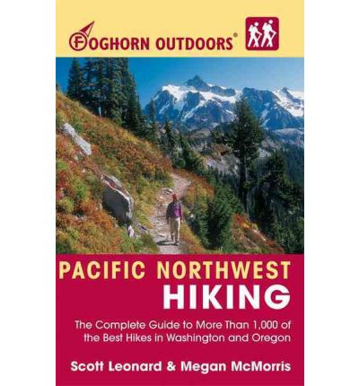 EBook gratuito Foghorn Outdoors Pacific Northwest Hiking : The Complete Guide to More Than 1, 000 of the Best Hikes in Washington and Oregon en español RTF by Scott Leonard, Megan Mc Morris
