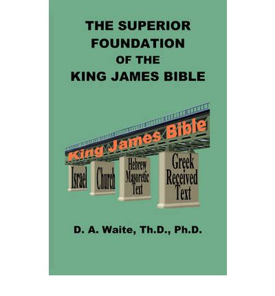 The Superior Foundation Of The King James Bible Th D Ph