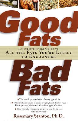 Good Fats, Bad Fats : An Indispensable Guide to All the Fats You're Likely to Encounter