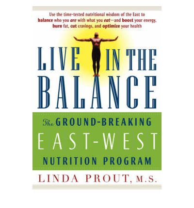Live in the Balance : The Ground-Breaking East-West Nutrition Program