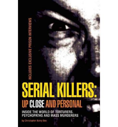 Serial Killers: Up Close and Personal
