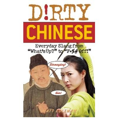 Dirty Chinese : Everyday Slang from