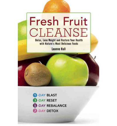 Fresh Fruit Cleanse : Detox, Lose Weight and Restore Your Health with Nature's Most Delicious Foods