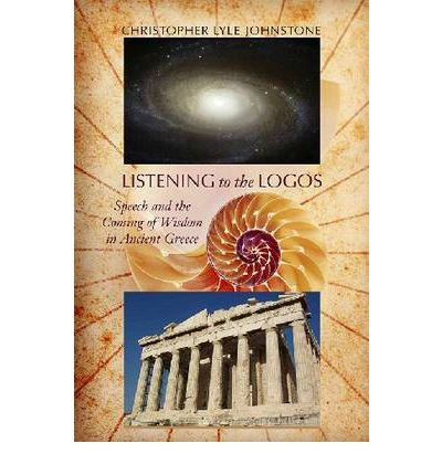 Listening to the Logos : Speech and the Coming of Wisdom in Ancient Greece