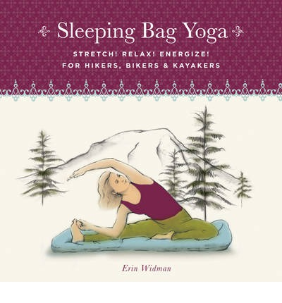 Sleeping Bag Yoga : Stretch! Relax! Energize! For Hikers, Bikers & Kayakers