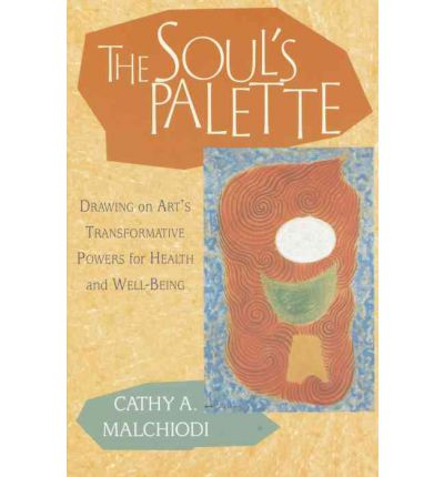 The Soul's Palette: Drawing on Art's Transformative Powers for Health and Well-being