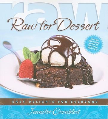 Raw for Desserts : Easy Delights for Everyone