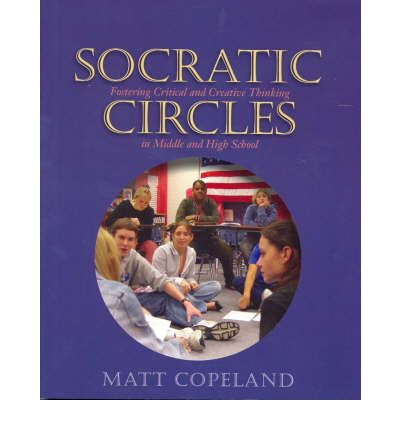 Socratic Circles : Fostering Critical and Creative Thinking in Middle and High School