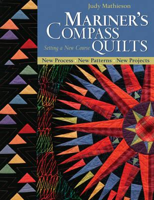 Mariner's Compass Quilts : Setting a New Course - New Process, New Patterns, New Projects