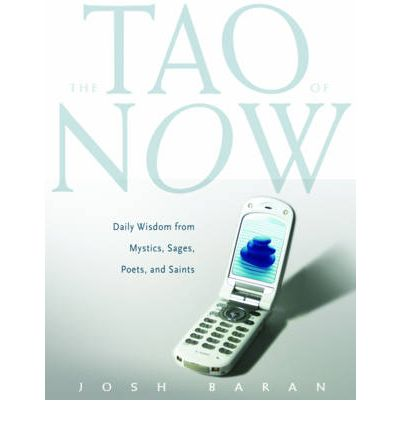 Tao of Now : Daily Wisdom from Mystics, Sages, Poets, and Saints