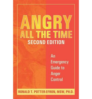Angry All the Time : An Emergency Guide to Anger Control