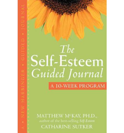 The Self-Esteem Guided Journal : A Ten-Week Program