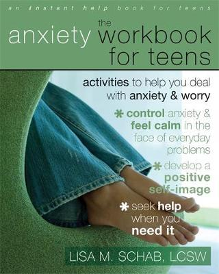 The Anxiety Workbook for Teens : Activities to Help You Deal with Anxiety and Worry