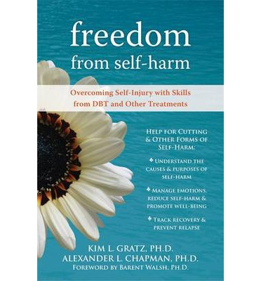 Freedom from Self-harm : Overcoming Self-injury with Skills from DBT and Other Treatments