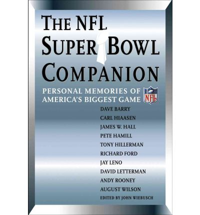 The NFL Super Bowl Companion : Personal Memories of America's Biggest Game