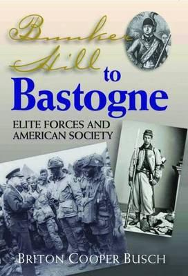 Downloaden von PDF-Büchern Bunker Hill to Bastogne : Elite Forces and American Society by Briton Cooper Busch MOBI