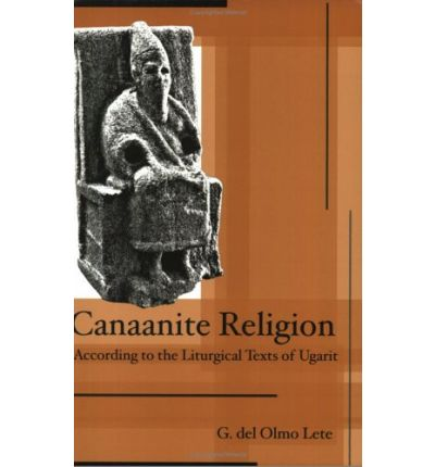 Canaanite Religion According to the Liturgical Texts of Ugarit
