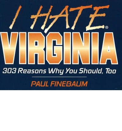 I Hate Virginia : 303 Reasons Why You Should, Too