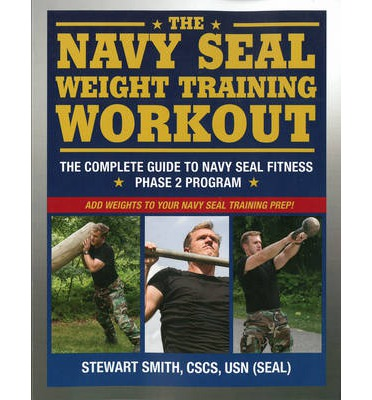 Navy Seal Weight Training : The Complete Workout