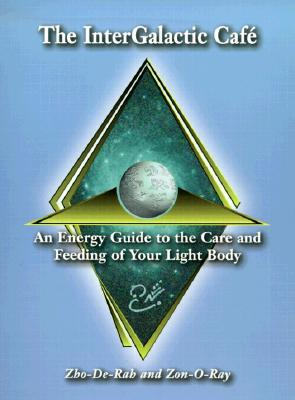 The InterGalactic Cafe : An Energy Guide to the Care and Feeding of Your Light Body
