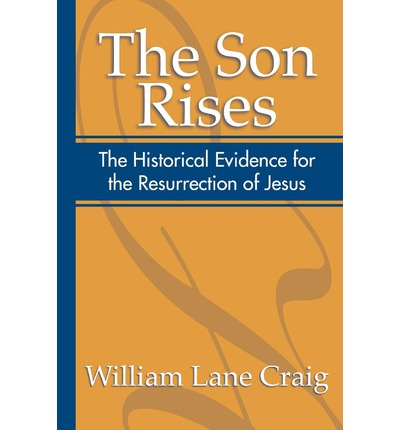 The Son Rises: Historical Evidence for the Resurrection of Jesus