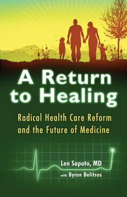 A Return to Healing : Radical Health Care Reform and the Future of Medicine