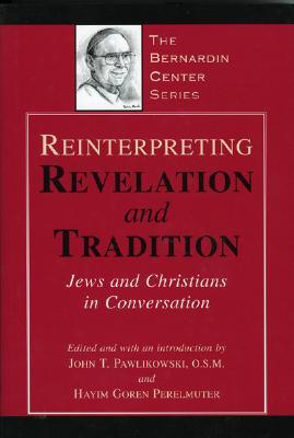 Reinterpreting Revelation and Tradition : Jews and Christians in Conversation