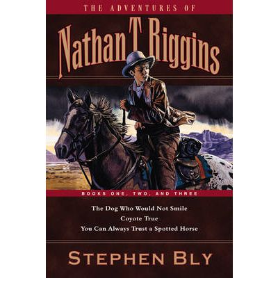 Beste kostenlose Kindle-Downloads The Adventures of Nathan T. Riggins : Books One, Two, and Three: The Dog Who Would Not SmileCoyote TrueYou Can Always Trust a Spotted Horse FB2 1581342357 by Stephen A Bly