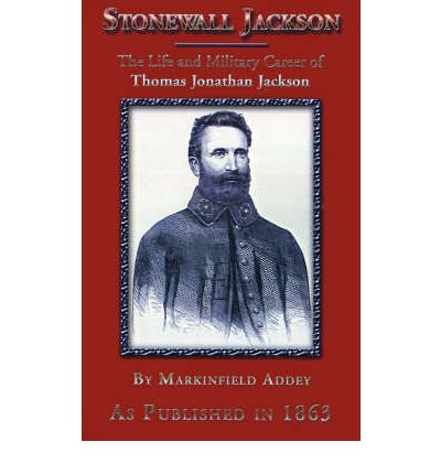 the life and military career of thomas jonathan jackson The life and military career of thomas jonathan jackson, lieutenant-general in the confederate army by markinfield addey, 9781582183510, available at book depository with free delivery worldwide.