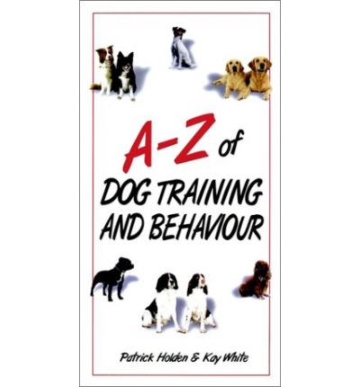 The A-Z of Dog Training and Behavioural Problems