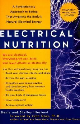 Electrical Nutrition : A Revolutionary Approach to Eating That Awakens the Body