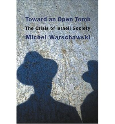 Toward an Open Tomb : The Crisis of Israeli Society