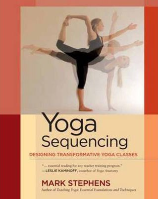 Yoga Sequencing : Designing Transformative Yoga Classes