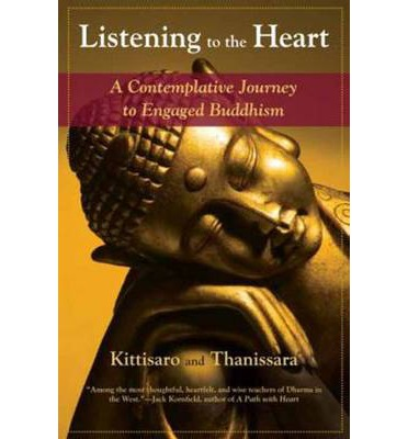Listening to the Heart : A Contemplative Journey to Engaged Buddhism