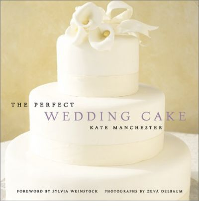 the perfect wedding cake kate manchester 9781584790846. Black Bedroom Furniture Sets. Home Design Ideas