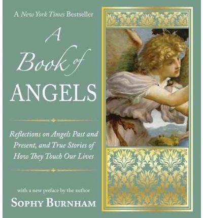 A Book of Angels : Reflections on Angels Past and Present, and True Stories of How They Touch Our Lives