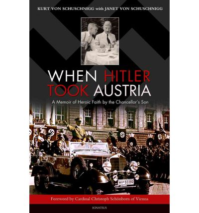 When Hitler Took Austria : A Memoir of Heroic Faith by the Chancellor's Son