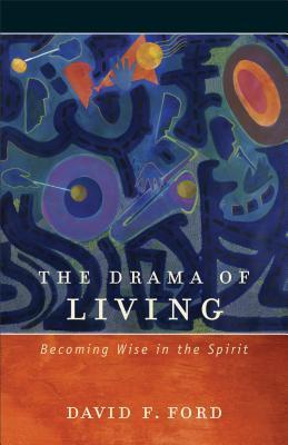 The Drama of Living : Becoming Wise in the Spirit