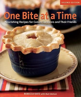One Bite at a Time : Nourishing Recipes for Cancer Survivors and Their Friends