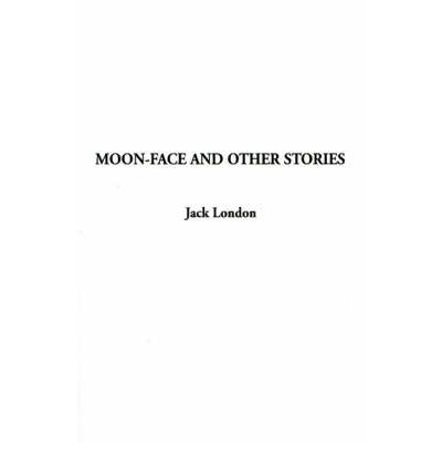 Kostenloser PDF-Download von E-Books Moon-Face and Other Stories PDF ePub iBook by Jack London
