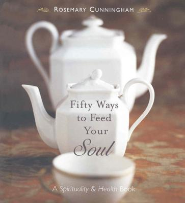Fifty Ways to Feed Your Soul : A Spirituality & Health Book