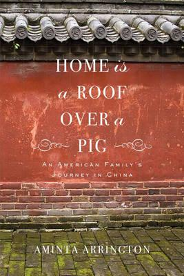 Home Is a Roof Over a Pig : An American Family's Journey in China