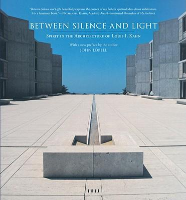 Between Silence and the Light : Spirit in the Architecture of Louis I. Kahn