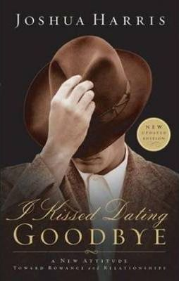 I Kissed Dating Goodbye 2003 : A New Attitude Toward Dating & Relationships