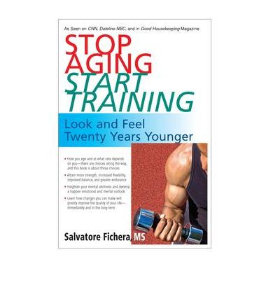 Stop Aging - Start Training : Look and Feel Twenty Years Younger